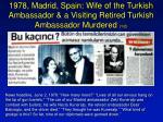1978 madrid spain wife of the turkish ambassador a visiting retired turkish ambassador murdered 1 2