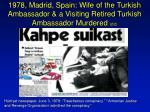1978 madrid spain wife of the turkish ambassador a visiting retired turkish ambassador murdered 2 2