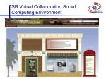 sr virtual collaboration social computing environment
