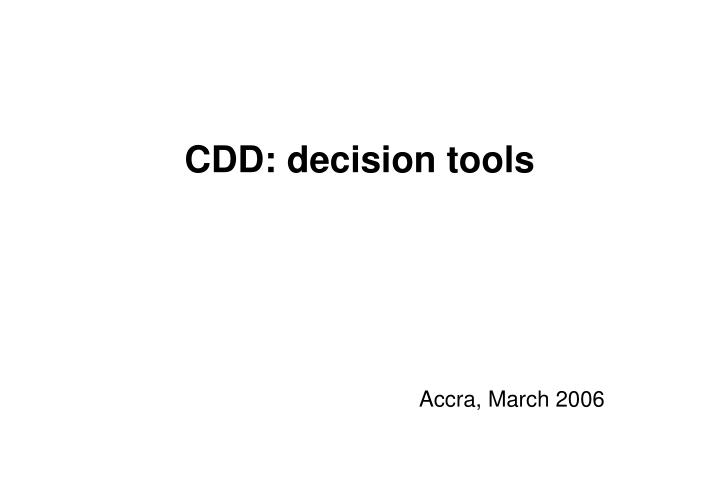 Cdd decision tools