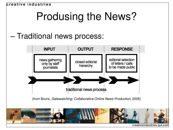 Produsing the News?
