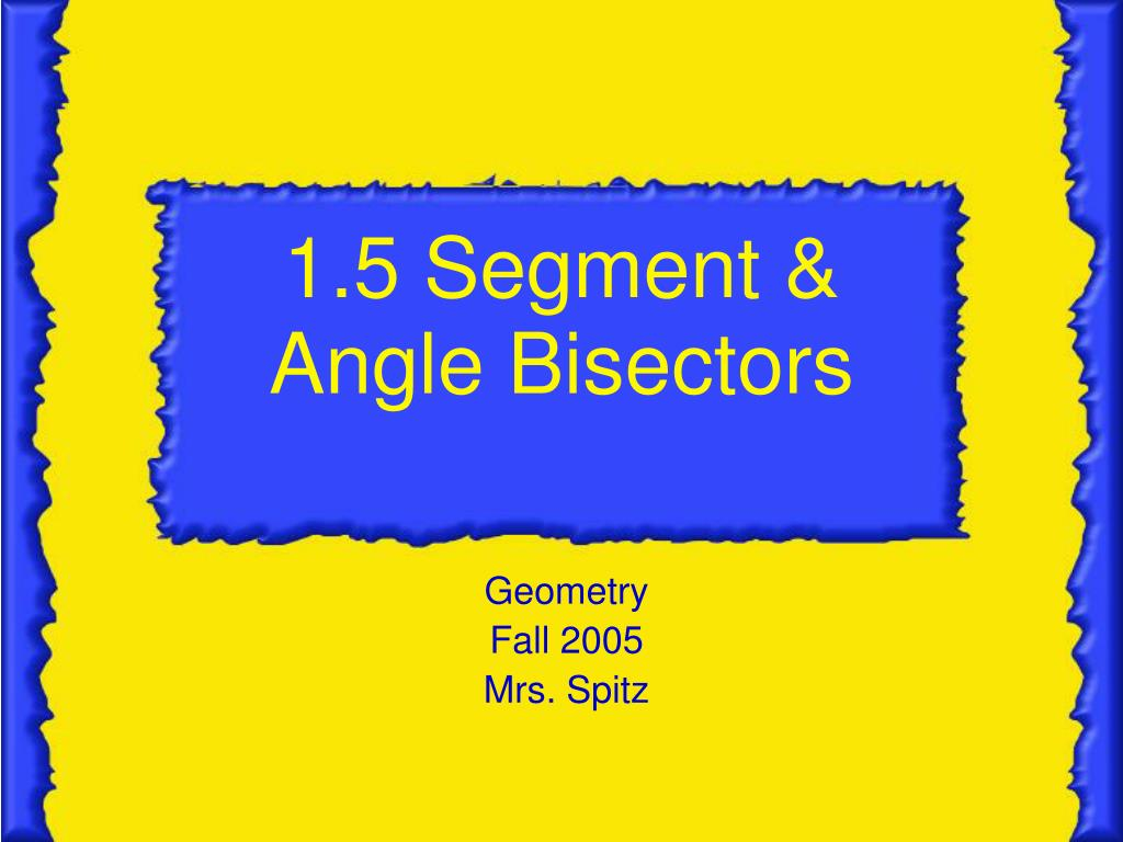 1 5 segment angle bisectors l.