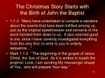 the christmas story starts with the birth of john the baptist