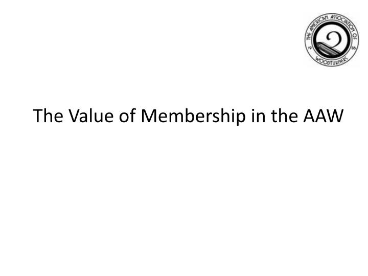 The value of membership in the aaw
