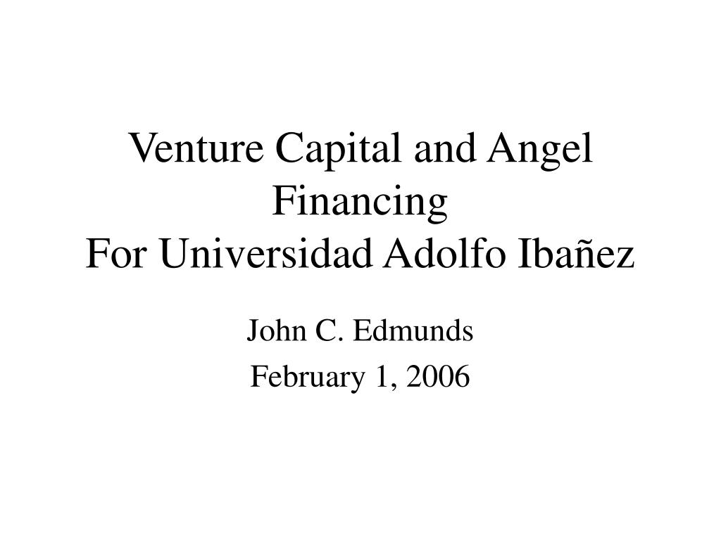 venture capital and angel financing for universidad adolfo iba ez l.