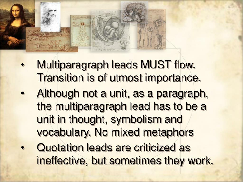 Multiparagraph leads MUST flow. Transition is of utmost importance.