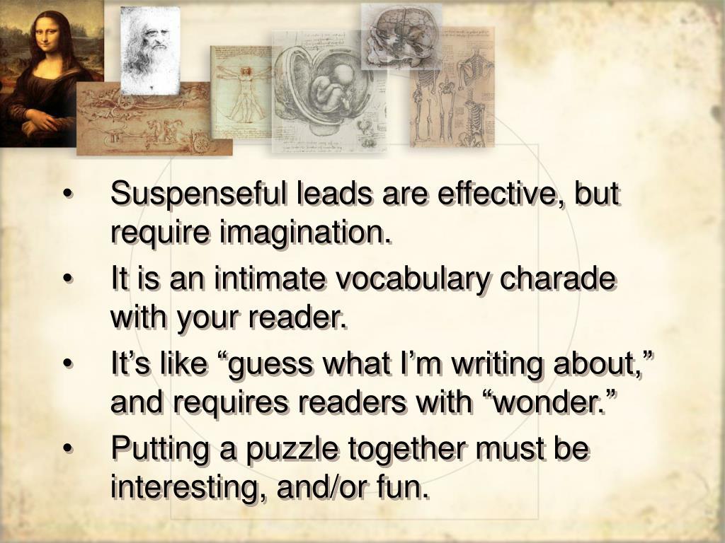 Suspenseful leads are effective, but require imagination.