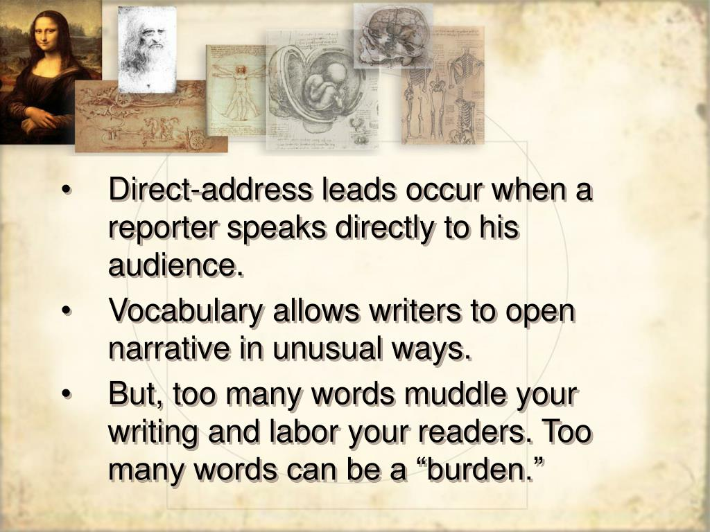 Direct-address leads occur when a reporter speaks directly to his audience.