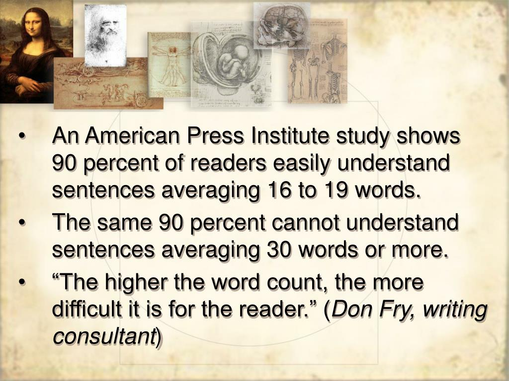 An American Press Institute study shows 90 percent of readers easily understand sentences averaging 16 to 19 words.