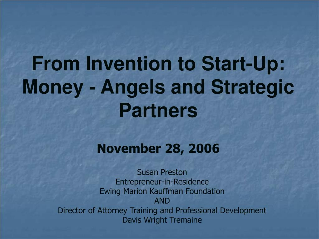 from invention to start up money angels and strategic partners november 28 2006 l.