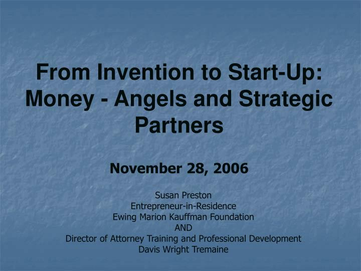 From invention to start up money angels and strategic partners november 28 2006