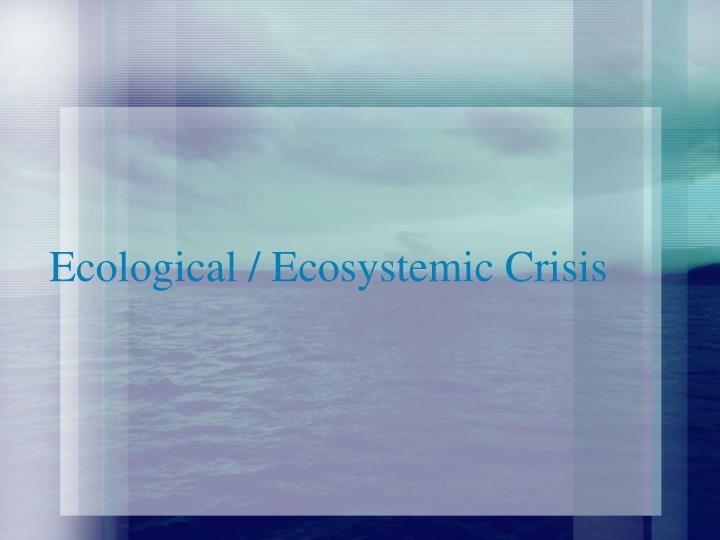 Ecological ecosystemic crisis