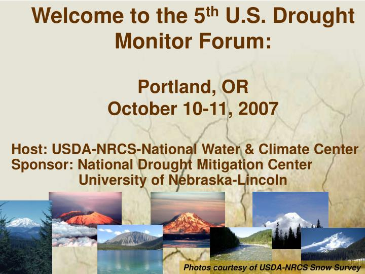 welcome to the 5 th u s drought monitor forum portland or october 10 11 2007 n.