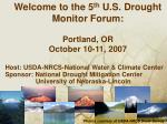 welcome to the 5 th u s drought monitor forum portland or october 10 11 2007