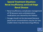 special treatment situations renal insufficiency and end stage renal disease