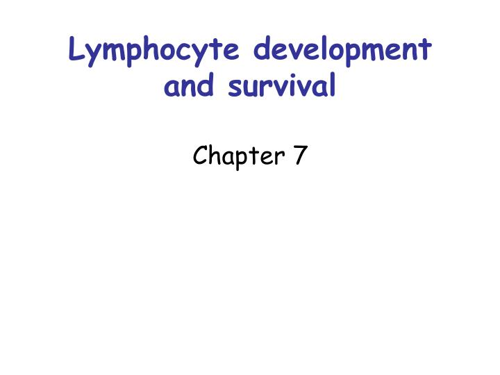 lymphocyte development and survival chapter 7 n.