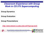 classroom experience with group work in cs 575 supercomputing