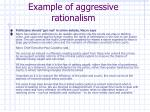 example of aggressive rationalism