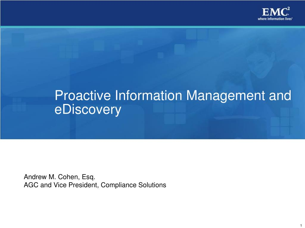 proactive information management and ediscovery l.