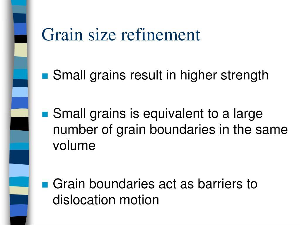 Grain size refinement
