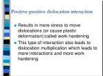 positive positive dislocation interaction