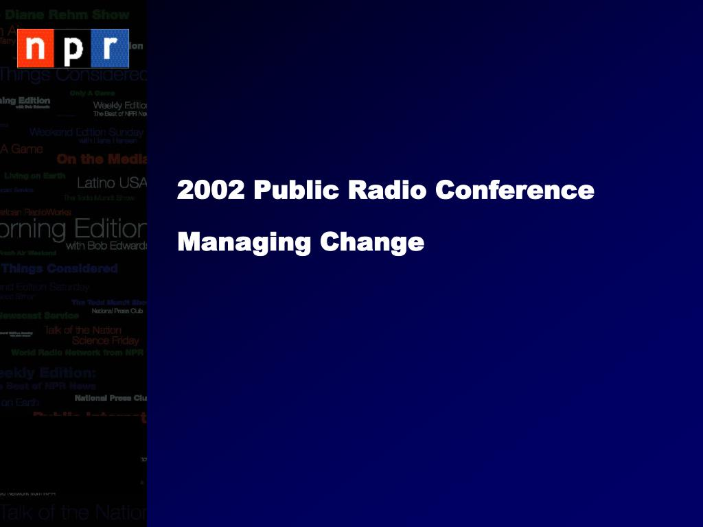 2002 public radio conference managing change
