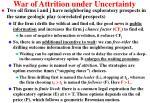 war of attrition under uncertainty
