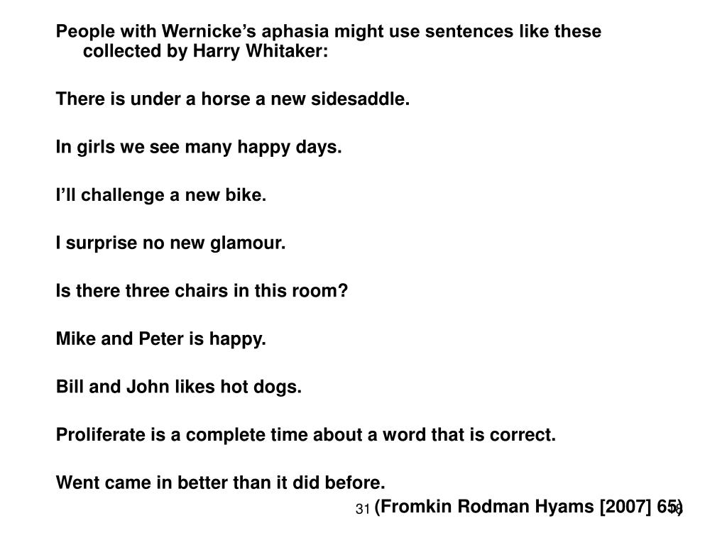 People with Wernicke's aphasia might use sentences like these collected by Harry Whitaker: