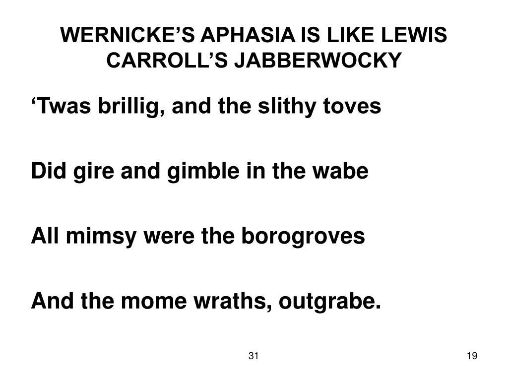 WERNICKE'S APHASIA IS LIKE LEWIS CARROLL'S JABBERWOCKY