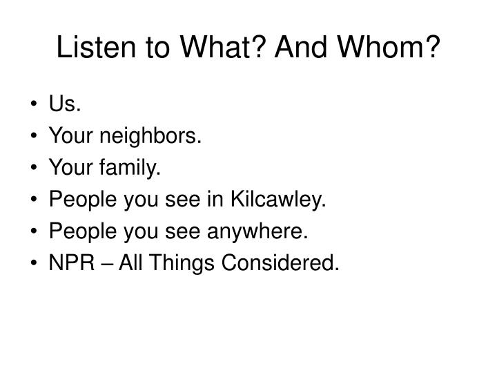 Listen to What? And Whom?