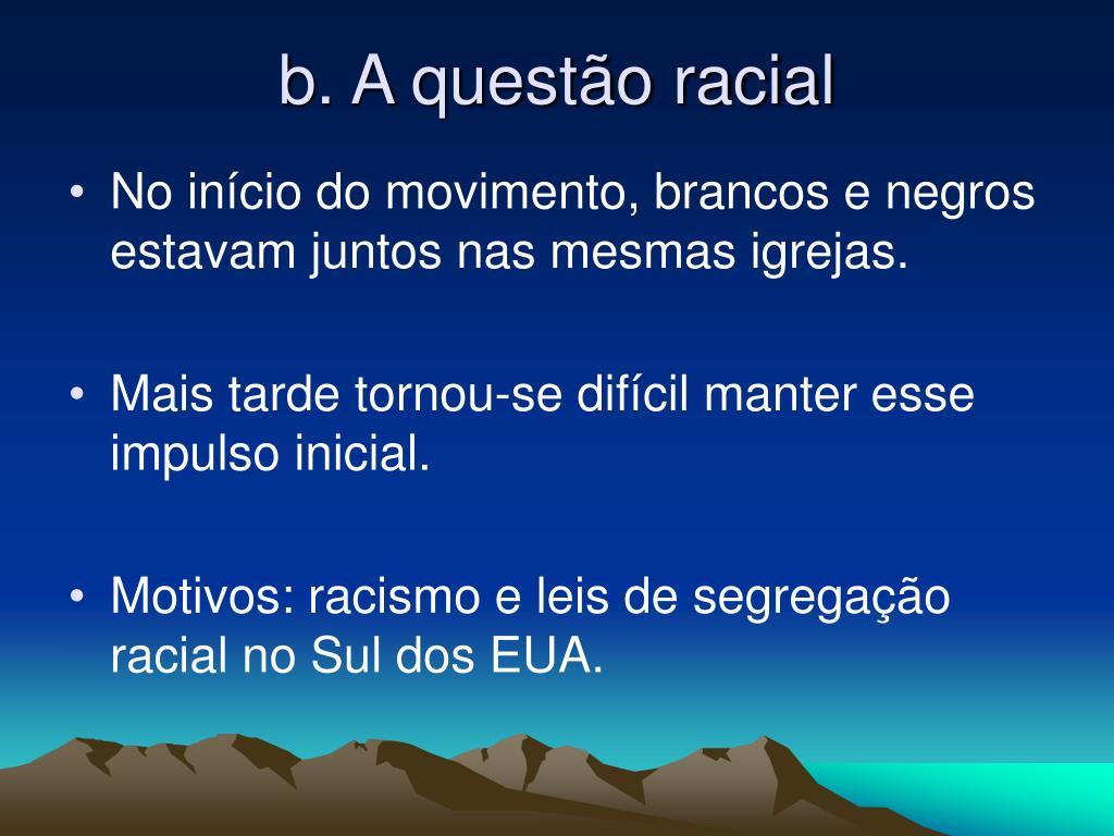 b. A questão racial