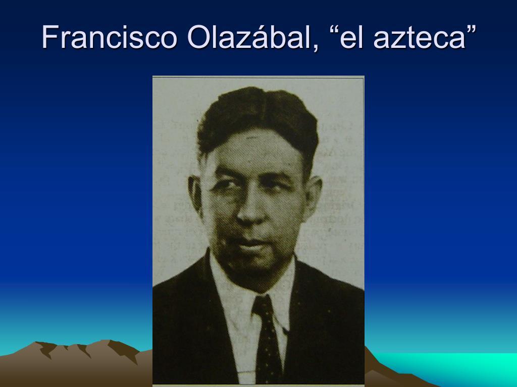 """Francisco Olazábal, """"el azteca"""""""