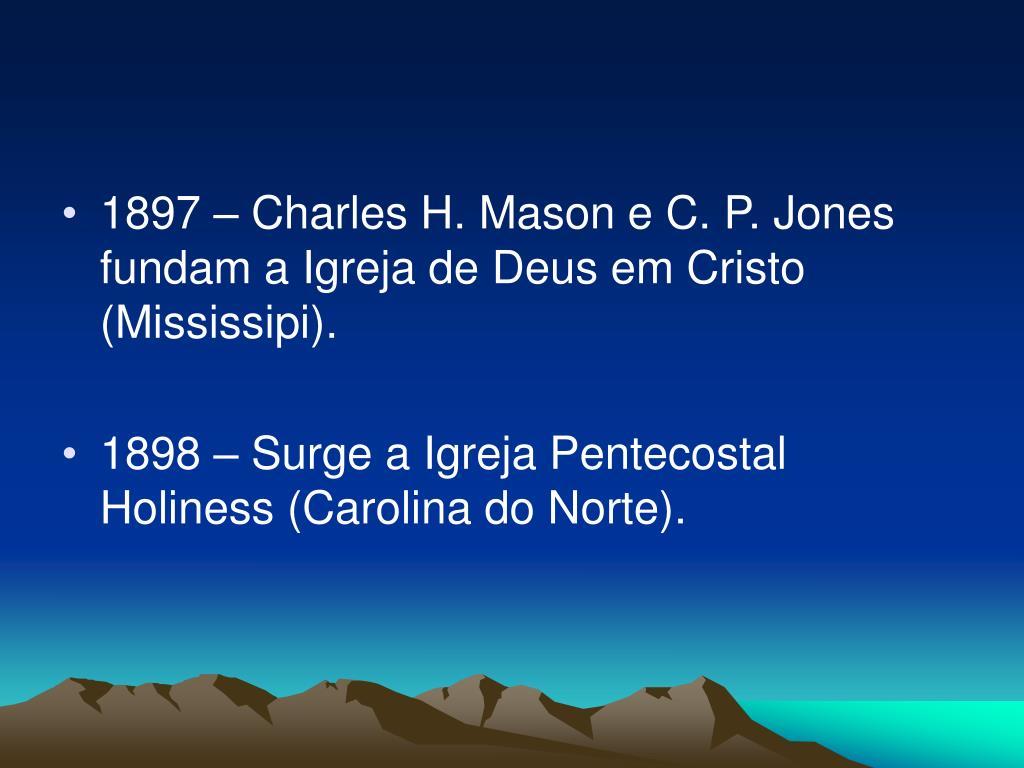 1897 – Charles H. Mason e C. P. Jones  fundam a Igreja de Deus em Cristo (Mississipi).