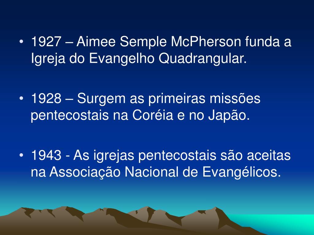 1927 – Aimee Semple McPherson funda a Igreja do Evangelho Quadrangular.