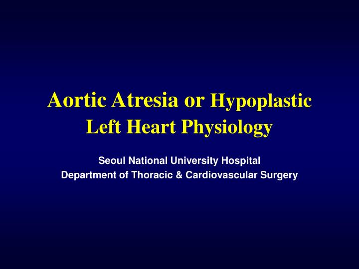 aortic atresia or hypoplastic left heart physiology n.