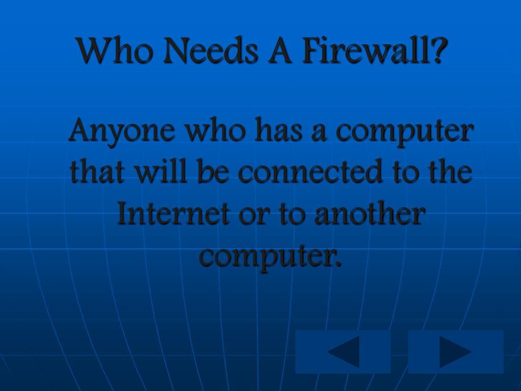 Who Needs A Firewall?