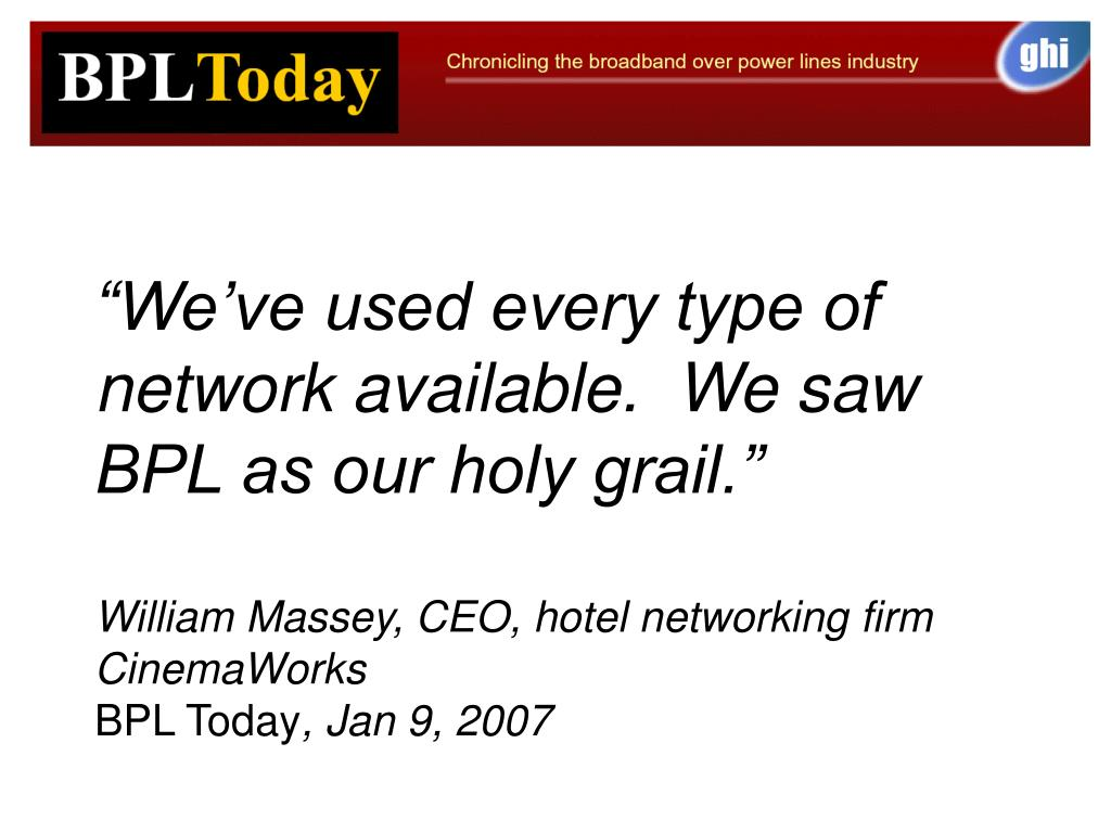 """We've used every type of network available.  We saw BPL as our holy grail."""