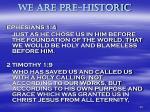 we are pre historic