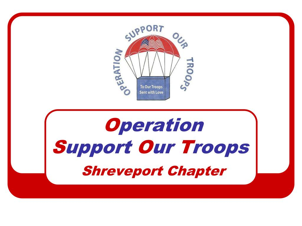 o peration s upport o ur t roops shreveport chapter l.