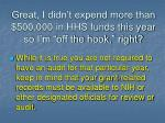 great i didn t expend more than 500 000 in hhs funds this year so i m off the hook right