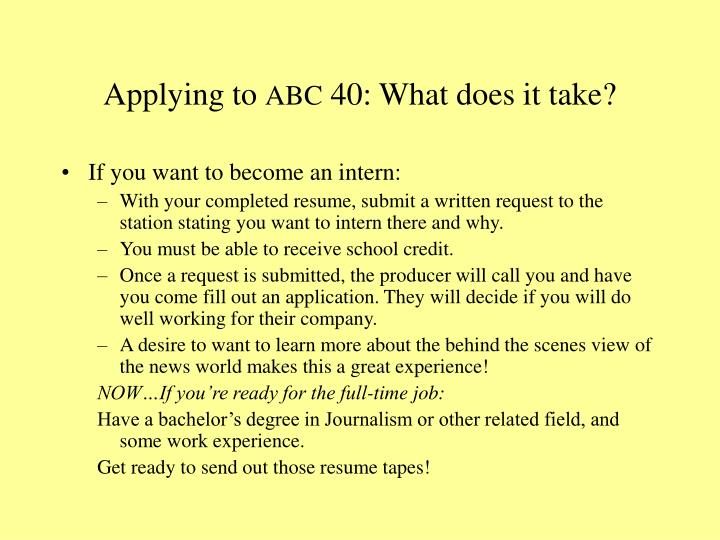 Applying to abc 40 what does it take