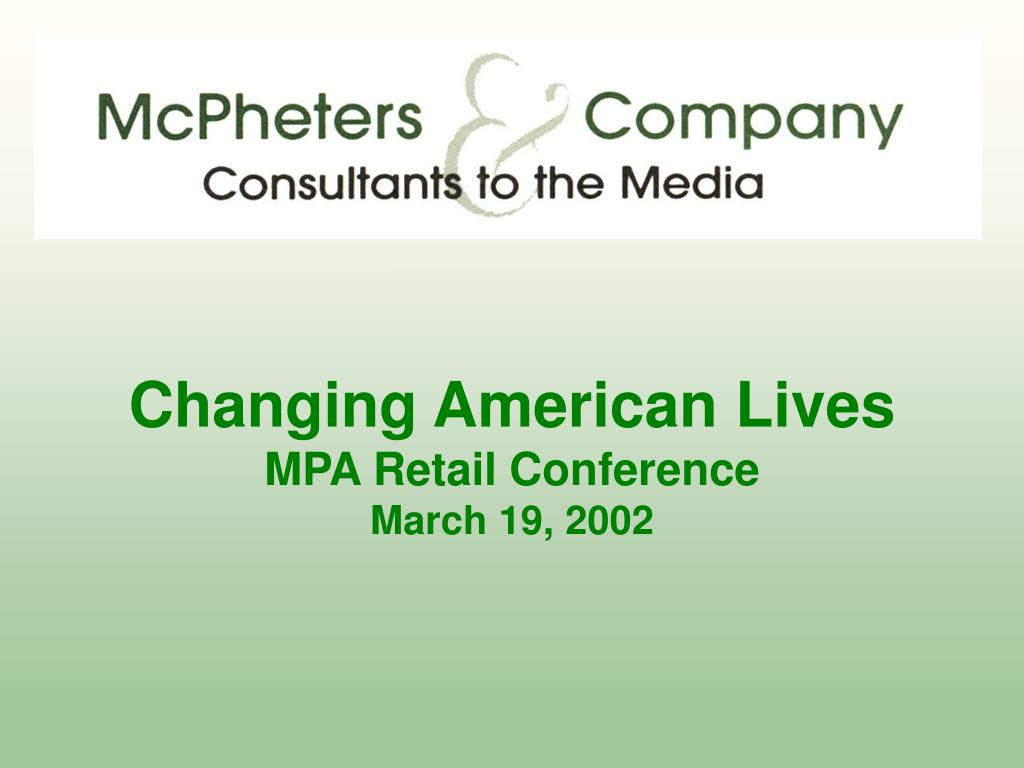 changing american lives mpa retail conference march 19 2002 l.