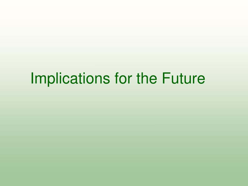 Implications for the Future