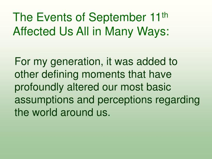 The events of september 11 th affected us all in many ways