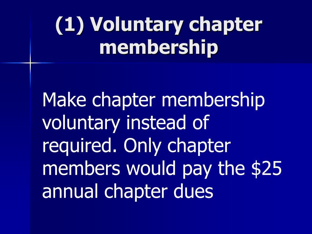 (1) Voluntary chapter membership