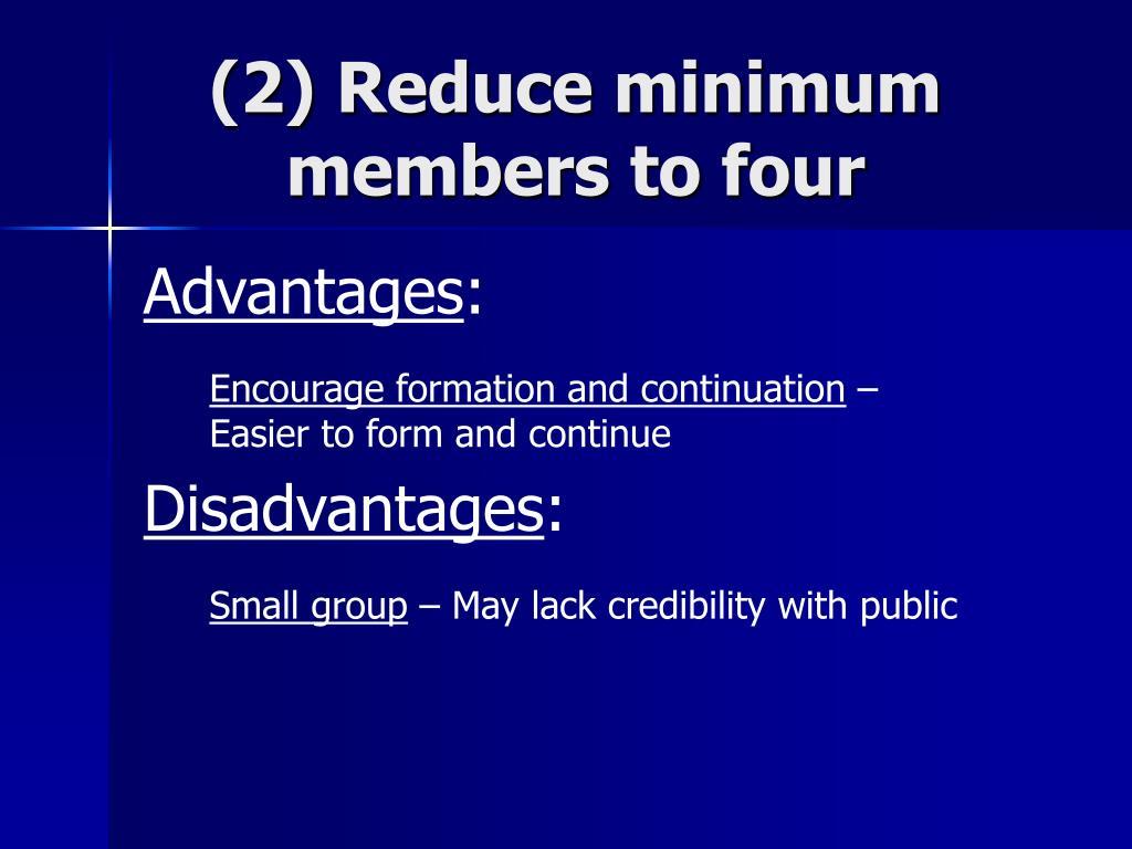 (2) Reduce minimum members to four