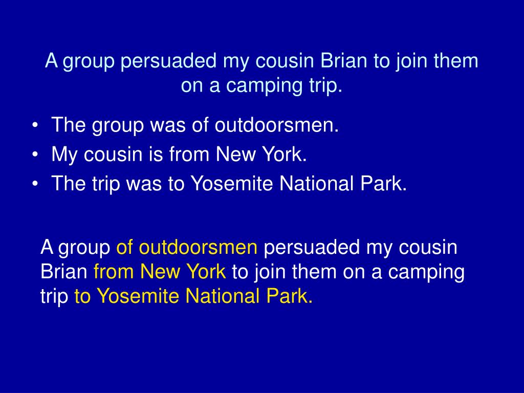 A group persuaded my cousin Brian to join them on a camping trip.