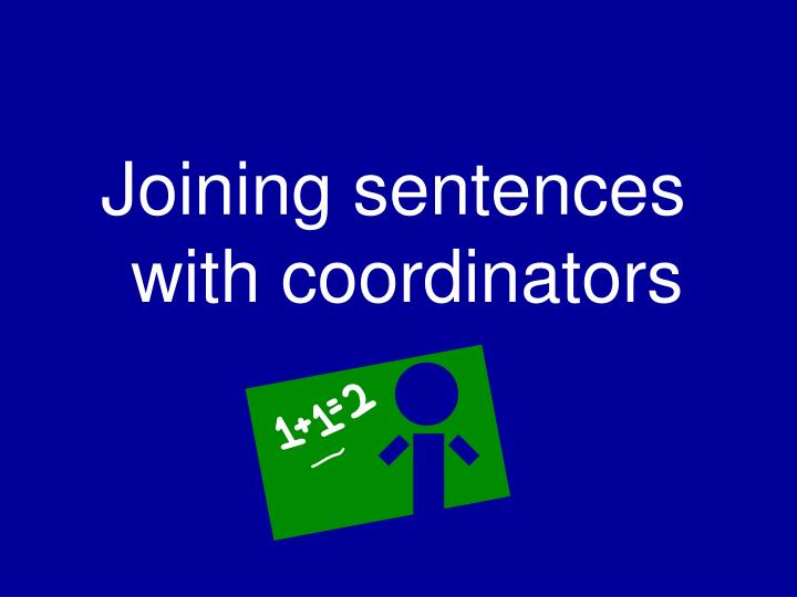 Joining sentences with coordinators