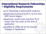 international research fellowships eligibility requirements