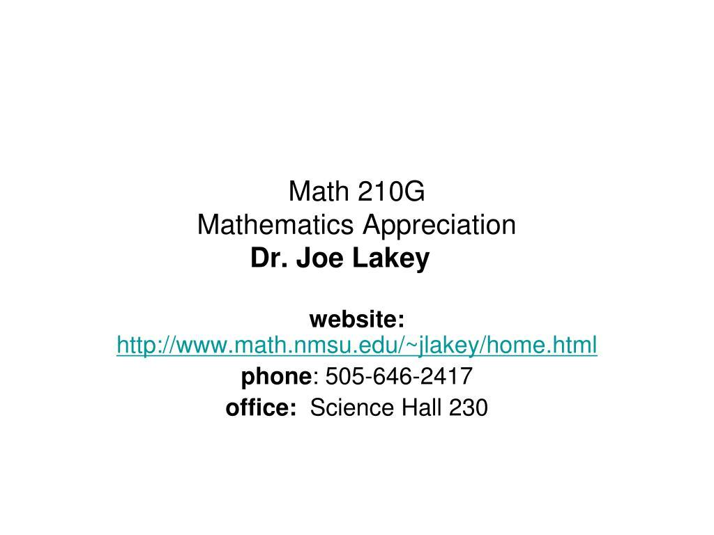 math 210g mathematics appreciation dr joe lakey l.